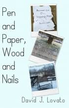 Pen and Paper, Wood and Nails ebook by David J. Lovato