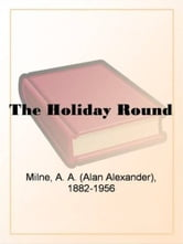 The Holiday Round ebook by A. A. Milne