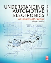 Understanding Automotive Electronics - An Engineering Perspective ebook by William Ribbens