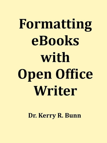Formatting eBooks with Open Office Writer ebook by Dr. Kerry R. Bunn