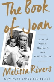 The Book of Joan - Tales of Mirth, Mischief, and Manipulation ebook by Melissa Rivers