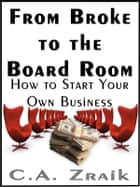 From Broke To The Board Room ebook by C. A. Zraik