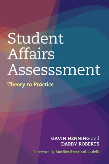 Student Affairs Assessment - Theory to Practice ebook by Gavin W. Henning,Darby Roberts