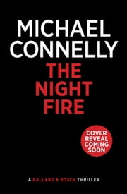 The Night Fire - A Ballard and Bosch Thriller ebook by Michael Connelly