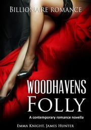 Woodhavens Folly: A contemporary romance novel ebook by Emma Knight