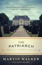 The Patriarch - A Mystery of the French Countryside ebook by Martin Walker