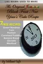 The Original Jamaican Black Fruit New Year's Cake Recipe ebook by Millicent Taffe