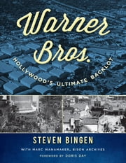 Warner Bros. - Hollywood's Ultimate Backlot ebook by Steven Bingen,Marc Wanamaker,Doris Day