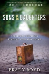 Sons and Daughters - Spiritual orphans finding our way home ebook by Brady Boyd