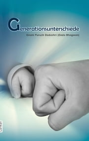 Generationsunterschiede (In German) ebook by Dada Bhagwan, Mr. Deepakbhai Desai