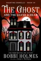 The Ghost and The Silver Scream ebook by Bobbi Holmes, Anna J. McIntyre
