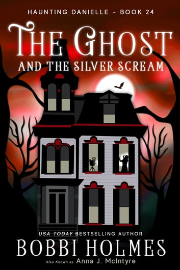 The Ghost and The Silver Scream ebook by Bobbi Holmes,Anna J. McIntyre