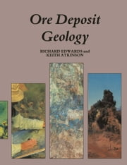 Ore Deposit Geology and its Influence on Mineral Exploration ebook by Richard Edwards