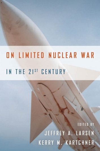 On Limited Nuclear War in the 21st Century ebook by Jeffrey A. Larsen,Kerry M. Kartchner