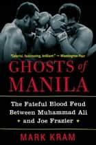 Ghosts of Manila ebook by Mark Kram, Jr.