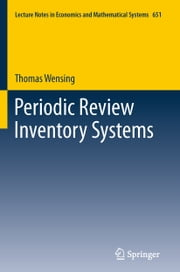 Periodic Review Inventory Systems - Performance Analysis and Optimization of Inventory Systems within Supply Chains ebook by Thomas Wensing