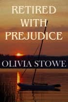 Retired With Prejudice (Charlotte Diamond Mysteries 2) ebook by Olivia Stowe