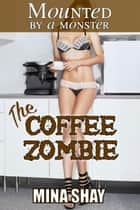 Mounted by a Monster: The Coffee Zombie ebook by Mina Shay