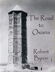 The Road to Oxiana ebook by Robert Byron