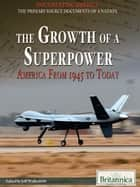 The Growth of a Superpower - America from 1945 to Today ebook by Britannica Educational Publishing, Jeff Wallenfeldt