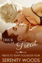 Trick or Treat - Treats To Tempt You, #4 ebook by Serenity Woods
