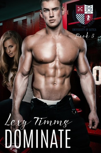 Dominate - The University of Gatica Series, #5 eBook by Lexy Timms