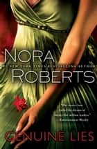 Genuine Lies - A Novel ebook by Nora Roberts