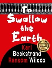 To Swallow the Earth ebook by Ransom Wilcox,Karl Beckstrand