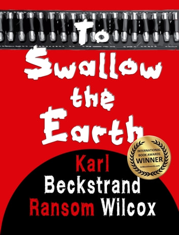 To Swallow the Earth: A Western Thriller ebook by Ransom Wilcox,Karl Beckstrand