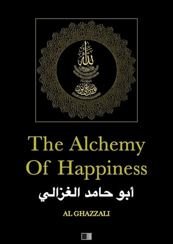 The Alchemy of Happiness ebook by AL GHAZZALI