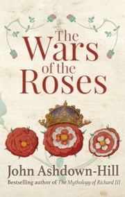 The Wars of the Roses ebook by John Ashdown-Hill