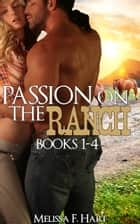 Passion on the Ranch: Books 1-4 (4-Book Bundle) ebook by Melissa F. Hart