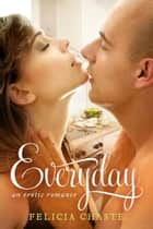 Everyday - An Erotic Romance ebook by Felicia Chaste