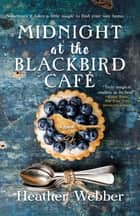 Midnight at the Blackbird Cafe 電子書 by Heather Webber