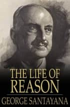 The Life of Reason: The Phases of Human Progress - The Phases of Human Progress ebook by George Santayana