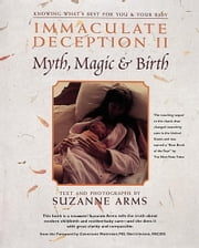 Immaculate Deception II - Myth, Magic and Birth ebook by Suzanne Arms