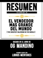 Resumen Extendido De El Vendendor Mas Grande Del Mundo (The Greatest Salesman In The World) - Basado En El Libro De Og Mandino ebook by Libros Mentores