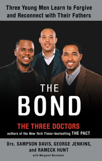 The Bond - Three Young Men Learn to Forgive and Reconnect with Their Fathers ebook by Sampson Davis,George Jenkins,Rameck Hunt