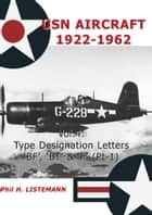 USN Aircraft 1922-1962 - Type designation letter 'BF', 'BT' & 'F' Part One ebook by Phil H Listemann