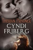 Therian Prisoner - Therian Heat, #4 ebook by Cyndi Friberg