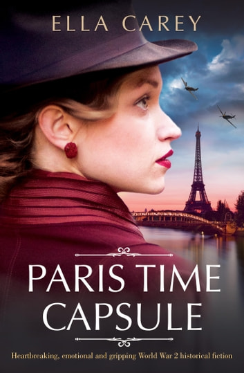 Paris Time Capsule - Heartbreaking, emotional and gripping historical fiction ebook by Ella Carey