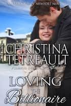 Loving The Billionaire - A Novella ebook by Christina Tetreault