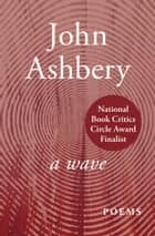 A Wave - Poems ebook by John Ashbery