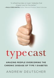 Typecast - Amazing People Overcoming the Chronic Disease of Type 1 Diabetes ebook by Andrew Deutscher