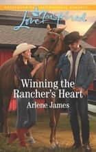 Winning the Rancher's Heart eBook by Arlene James