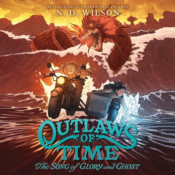 Outlaws of Time #2: The Song of Glory and Ghost audiobook by N. D. Wilson
