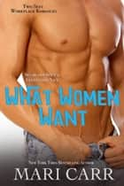 What Women Want ebook by Mari Carr
