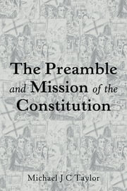The Preamble and Mission of the Constitution ebook by Michael J. C. Taylor