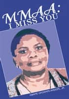 Mmaa: I Miss You - Please Assign Me to Mike Altman ebook by Kwame Okoampa-Ahoofe Jr.