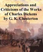 Appreciations and Criticisms of the Works of Charles Dickens ebook by G. K. Chesterton